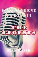 Rock Legend Part III:  The Legends