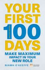 Your First 100 Days: Make Maximum Impact in Your New Role