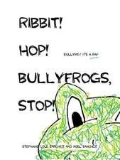 Ribbit! Hop! Bullyfrogs, Stop!