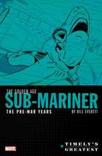 Timely's Greatest: The Golden Age Sub-mariner By Bill Everett - The Pre-war Years - Omnibus