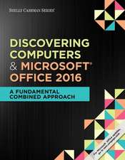 Shelly Cashman Discovering Computers & Microsoft Office 365 & Office 2016:  A Fundamental Combined Approach