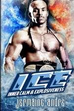 I.C.E. Inner Calm & Explosiveness