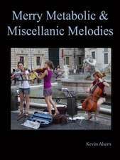 Merry Metabolic and Miscellanic Melodies