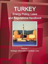 Turkey Energy Policy, Laws and Regulations Handbook Volume 1 Strategic Information and Basic Laws