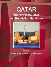 Qatar Energy Policy, Laws and Regulation Handbook Volume 1 Strategic Information and Basic Laws