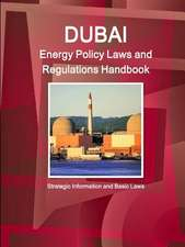 Dubai Energy Policy Laws and Regulations Handbook - Strategic Information and Basic Laws