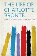 The Life of Charlotte Bronte¨