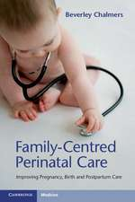 Family-Centred Perinatal Care: Improving Pregnancy, Birth and Postpartum Care