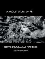 A Arquitetura Da Fe - Centro Cultural Sao Francisco