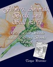 Flowers, Animals, Birds, and Still Lifes, Relax in the Shade Adult Coloring Books, Volume 1