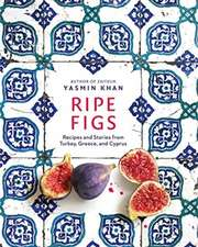 Ripe Figs – Recipes and Stories from Turkey, Greece, and Cyprus
