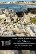 La Guia Completa Para La Camara Sony A6000 (Edicion En B&n)