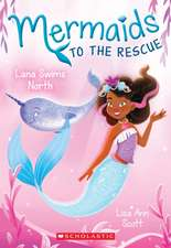 Lana Swims North (Mermaids to the Rescue #2), Volume 2