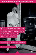W.C. Fields from the Ziegfeld Follies and Broadway Stage to the Screen: Becoming a Character Comedian