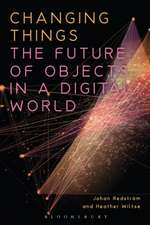 Changing Things: The Future of Objects in a Digital World