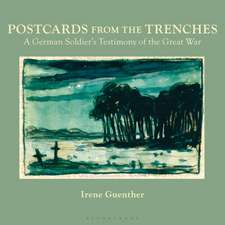 Postcards from the Trenches: An Intimate Visual History of the Great War