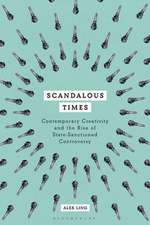 Scandalous Times: Contemporary Creativity and the Rise of State-Sanctioned Controversy
