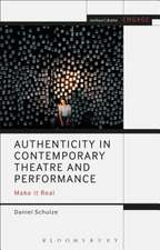 Authenticity in Contemporary Theatre and Performance: Make it Real