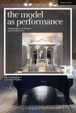 The Model as Performance: Staging Space in Theatre and Architecture