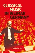 Classical Music in Weimar Germany: Culture and Politics before the Third Reich