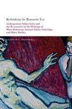 Rethinking the Romantic Era: Androgynous Subjectivity and the Recreative in the Writings of Mary Robinson, Samuel Taylor Coleridge, and Mary Shelley