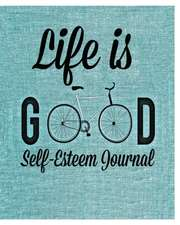 Life Is Good: Self Esteem Journal