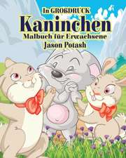 Kaninchen Malbuch Fur Erwachsene ( in Grobdruck)