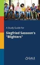 """A Study Guide for Siegfried Sassoon's """"Blighters"""""""