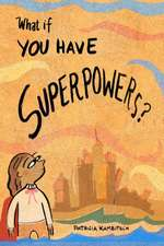 What If? You Have Superpowers!