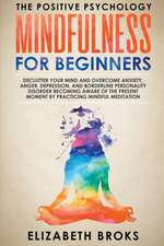 Mindfulness for Beginners: Declutter your Mind and Overcome Anxiety, Anger, Depression, and Borderline Personality Disorder Becoming Aware of the