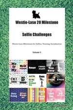 Westie-Laso 20 Milestone Selfie Challenges Westie-Laso Milestones for Selfies, Training, Socialization Volume 1