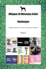 Whippet 20 Milestone Selfie Challenges Whippet Milestones for Selfies, Training, Socialization Volume 1