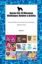 Aussie-Flat 20 Milestone Challenges: Outdoor & Activity Aussie-Flat Milestones for Outdoor Fun, Socialization, Agility & Training Volume 2