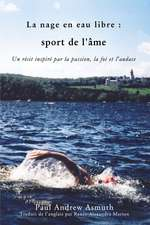 Marathon Swimming The Sport of the Soul (French Language Edition): Inspiring Stories of Passion, Faith, and Grit