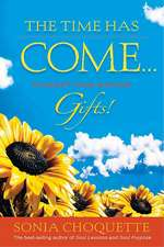 The Time Has Come... to Accept Your Intuitive Gifts!:  Shattering the Paradigm of False Limits