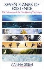 Seven Planes of Existence:  The Philosophy Behind the Thetahealing(r) Technique