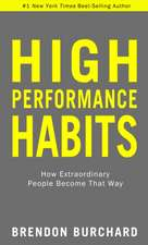 High Performance Habits: How Extraordinary People Become That Way: How Extraordinary People Become That Way