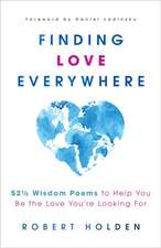 Finding Love Everywhere: 67 1/2 Wisdom Poems and Meditations