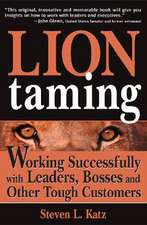 Lion Taming:  Working Successfully with Leaders, Bosses, and Other Tough Customers