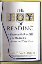 The Joy of Reading:  A Passionate Guide to 189 of the World's Best Authors and Their Works