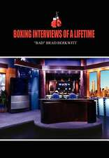 Boxing Interviews of a Lifetime