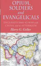 Opium, Soldiers and Evangelicals: England's 1840-42 War with China and its Aftermath