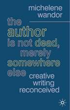The Author Is Not Dead, Merely Somewhere Else: Creative Writing after Theory