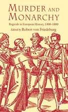 Murder and Monarchy: Regicide in European History, 1300-1800