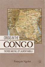 Crisis in the Congo: The Rise and Fall of Laurent Kabila