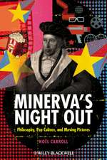 Minerva′s Night Out: Philosophy, Pop Culture, and Moving Pictures