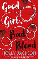 Good Girl, Bad Blood - the sequel to the bestselling YA crime thriller A Good Girl's Guide to Murder