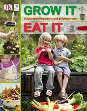 RHS Grow It, Eat It: Simple Gardening Projects and Delicious Recipes