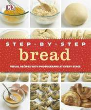 Step-by-Step Bread: Visual Recipes with Photographs at Every Stage
