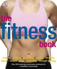 The Fitness Book: Over 200 Exercises and Home Workouts for a Healthier, Toned Body